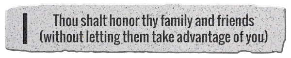1. Thou shalt honor thy family and friends (without letting them take advantage of you)