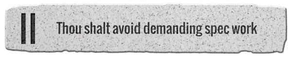 2. Thou shalt avoid demanding spec work