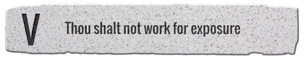 5. Thou shalt not work for exposure
