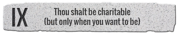 9. Thou shalt be charitable (but only when you want to be)